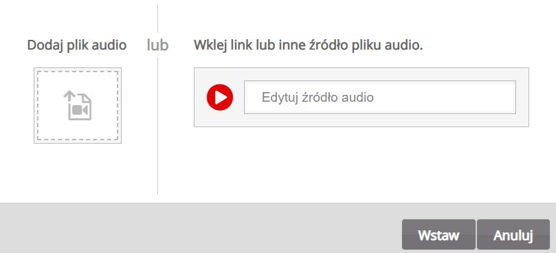 tekst Dodaj plik audio z ikoną kamery umieszczoną poniżej oraz tekst Wklej link lub inne źródło pliku audio i umieszczony poniżej pasek, w który wkleja się link